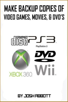 Make Backup Copies of Video Games, Movies, CD's, & DVD's