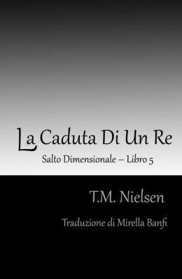 La Caduta Di Un Re: Libro 5 Della Serie Salto Dimensionale