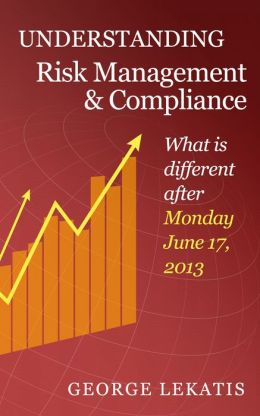 Understanding Risk Management and Compliance, What is different after Monday, June 17, 2013