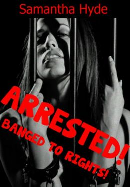 Arrested! Banged To Rights!