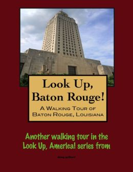 Look Up, Baton Rouge! A Walking Tour of Baton Rouge, Louisiana