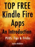 Book Cover Image. Title: Top Free Kindle Fire Apps:  An Introduction, Plus Tips & Tricks, Author: Andrew Middleton
