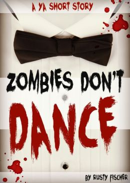 Zombies Don't Dance: A YA Short Story
