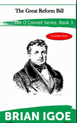 The Daniel O'Connell Series Book 3. The Great Reform Bill.