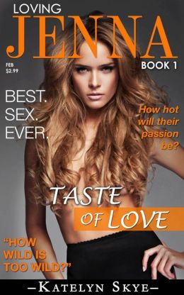 Taste Of Love: Loving Jenna Book 1 (A Billionaire Bachelor Contemporary Erotic Romance)