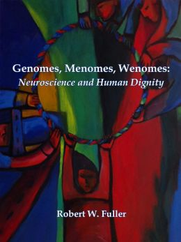 Genomes, Menomes, Wenomes: Neuroscience and Human Dignity