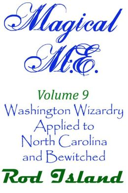 Magical M.E.: Washington Wizardry Applied to North Carolina and Bewitched, Volume 9
