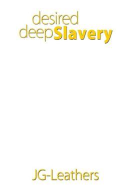 Desired Deep Slavery
