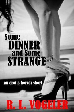 Some Dinner And Some Strange