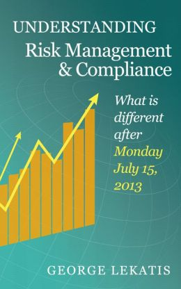 Understanding Risk Management and Compliance, What is different after Monday, July 15, 2013