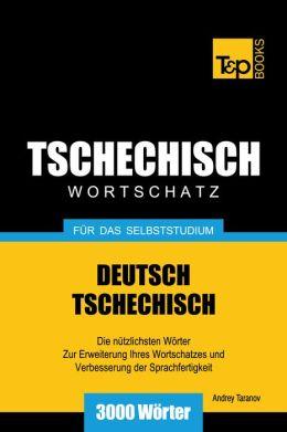 Deutsch-Tschechischer Wortschatz für das Selbststudium: 3000 Wörter