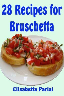 28 Recipes for Bruschetta