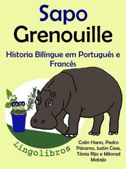 Hístoria Bilíngue em Português e Francês: Sapo - Grenouille. Serie Aprender Francês.