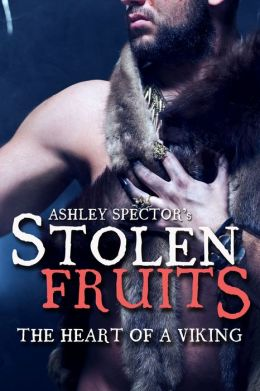 Stolen Fruits: The Heart Of A Viking (Part Two) (Historical Erotic Romance Novelette)
