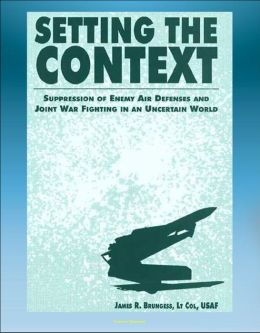 Setting the Context: Suppression of Enemy Air Defenses and Joint War Fighting in an Uncertain World - including Desert Storm