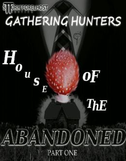 Gathering Hunters: House of the Abandoned_ Part One