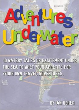 Adventures Underwater: 10 watery tales of excitement under the sea to whet your appetite for your own travel adventures
