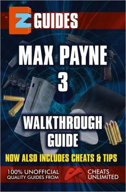 EZ Guides: Max Payne 3 Walkthough Guide