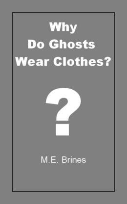 Why do Ghosts Wear Clothes?