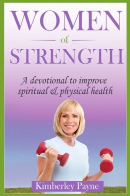 Women of Strength: a devotional to improve spiritual & physical health