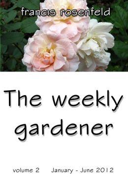 The Weekly Gardener Volume 2 January-June 2012