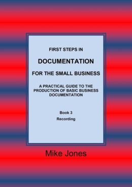 First Steps in Documentation for the Small Business: Book 3 Recording