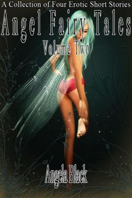 Angel Fairy Tales: Volume Two (An Erotic Fairy Tale)