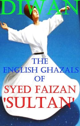 Diwan, The English Ghazals of Syed Faizan 'Sultan'