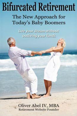 Bifurcated Retirement, The New Approach for Today's Baby Boomers