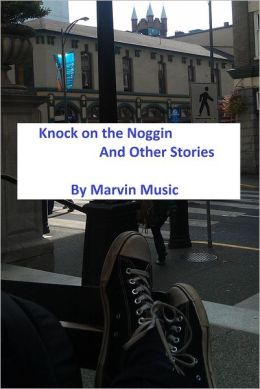 Knock on the Noggin and Other Stories