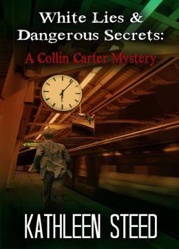 White Lies & Dangerous Secrets: A Collin Carter Mystery