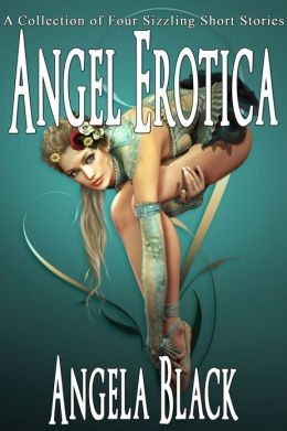 Angel Erotica (An Erotic Short Story Collection)