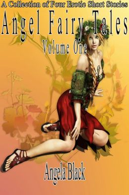 Angel Fairy Tales: Volume One (An Erotic Fairy Tale)