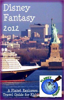 Disney Fantasy 2012: A Planet Explorers Travel Guide for Kids
