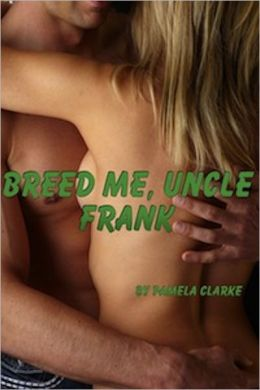 Breed Me, Uncle Frank (Breeding and Pregnancy Erotica)