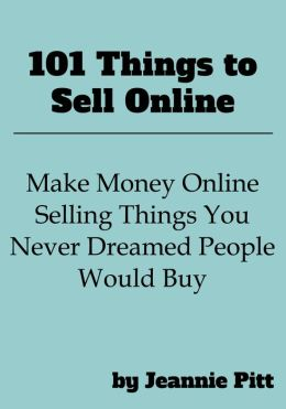 101 things to sell online by jeannie pitt 2940044750470 for Things to make to sell online