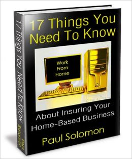 17 Things You Need To Know About Insuring Your Home-Based Business