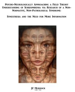 Psycho-neurologically Approaching a Field Theory Understanding of Schizophrenia via Research of a Non-normative, Non-pathological Syndrome: Synesthesia, and the need for more information