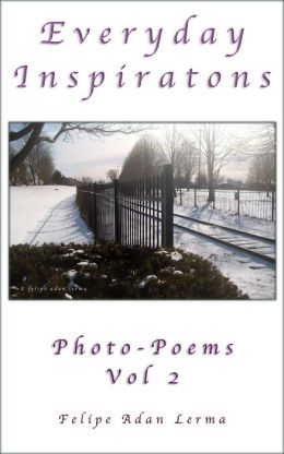 Everyday Inspiration: PhotoPoems Vol 2