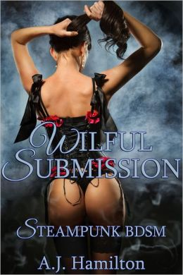 Wilful Submission (Steampunk BDSM)