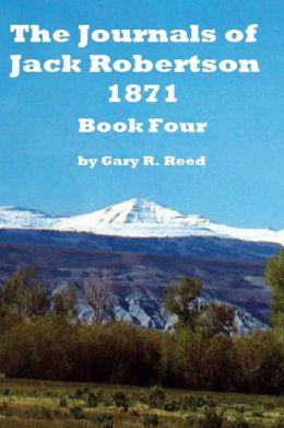 The Journals of Jack Robertson 1871 Book Four