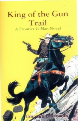 King of the Gun Trail: A Frontier G-Man Novel
