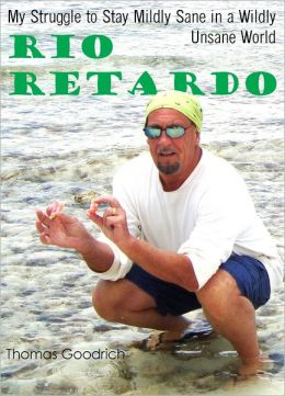 Rio Retardo: My Struggle to Stay Mildly Sane in a Wildly Unsane World.