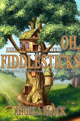 Oh, Fiddlesticks (A High Fantasy Short Story)