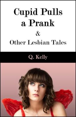 Cupid Pulls a Prank and Other Lesbian Tales