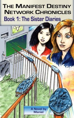 The Manifest Destiny Network Chronicles, Book 1: The Sister Diaries