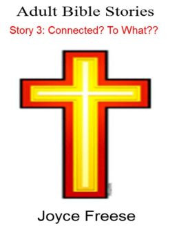 Adult Bible Stories: Story 3: Connected? To What??