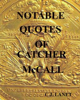 Notable Quotes of Catcher McCall