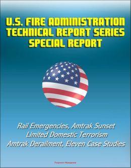 U.S. Fire Administration Technical Report Series Special Report: Rail Emergencies, Amtrak Sunset Limited Domestic Terrorism, Amtrak Derailment, Eleven Case Studies