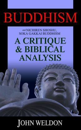 Buddhism and Nichiren Shoshu/Soka Gakkai Buddhism - A Critique and Biblical Analysis